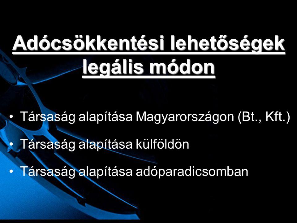 Adócsökkentési lehetőségek legális módon •Társaság alapítása Magyarországon (Bt., Kft.) •Társaság alapítása külföldön •Társaság alapítása adóparadicso