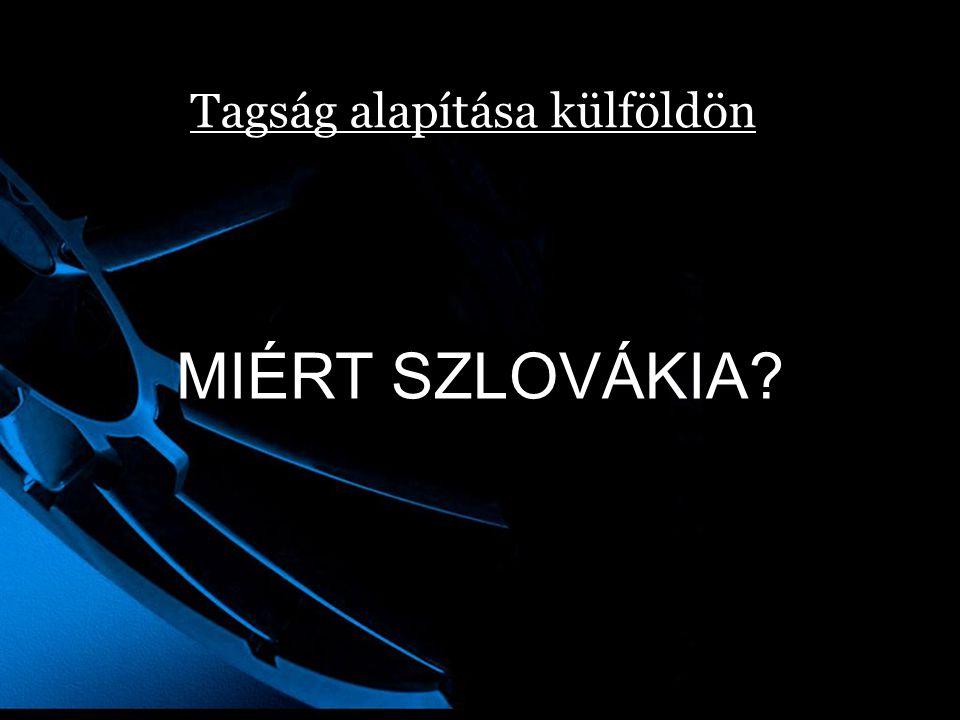 Tagság alapítása külföldön MIÉRT SZLOVÁKIA?