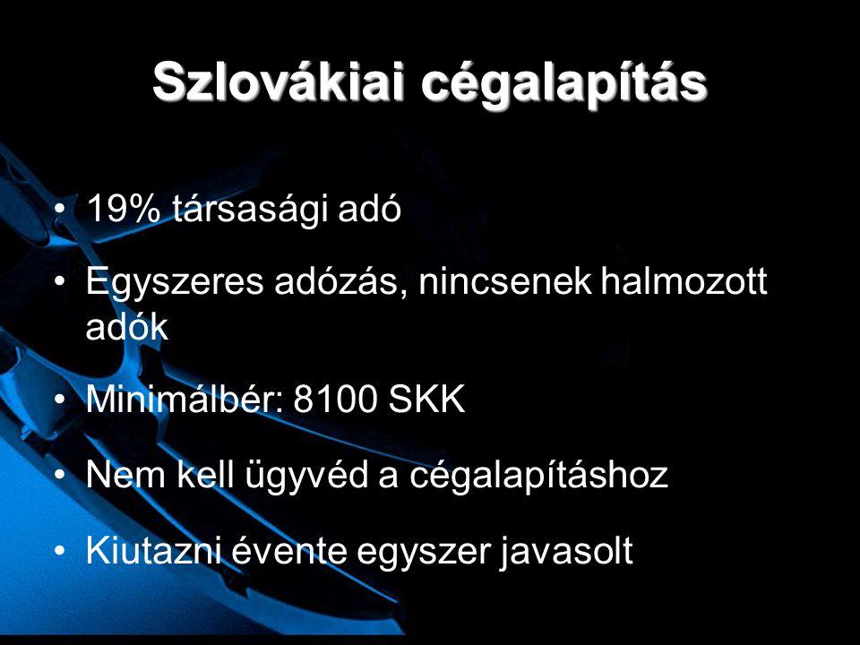 Szlovákiai cégalapítás •19% társasági adó •Egyszeres adózás, nincsenek halmozott adók •Minimálbér: 8100 SKK •Nem kell ügyvéd a cégalapításhoz •Kiutazn