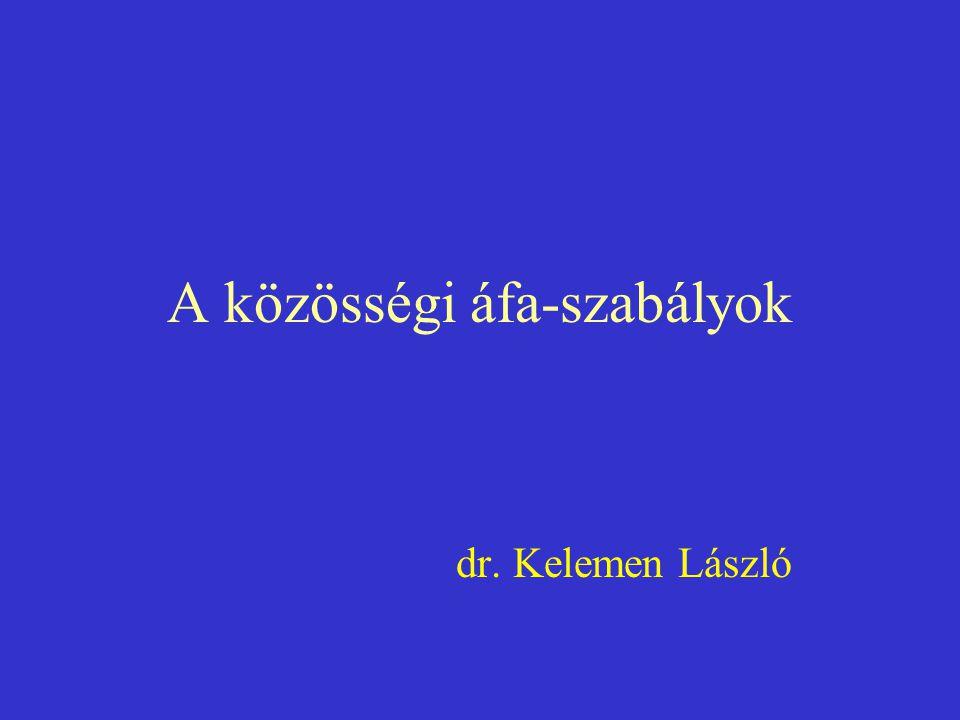A közösségi áfa-szabályok dr. Kelemen László