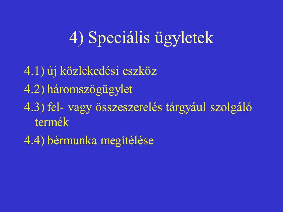 4) Speciális ügyletek 4.1) új közlekedési eszköz 4.2) háromszögügylet 4.3) fel- vagy összeszerelés tárgyául szolgáló termék 4.4) bérmunka megítélése