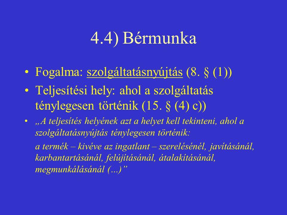 """4.4) Bérmunka •Fogalma: szolgáltatásnyújtás (8. § (1)) •Teljesítési hely: ahol a szolgáltatás ténylegesen történik (15. § (4) c)) •""""A teljesítés helyé"""