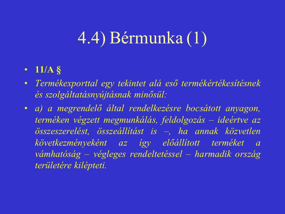 4.4) Bérmunka (1) •11/A § •Termékexporttal egy tekintet alá eső termékértékesítésnek és szolgáltatásnyújtásnak minősül: •a) a megrendelő által rendelk