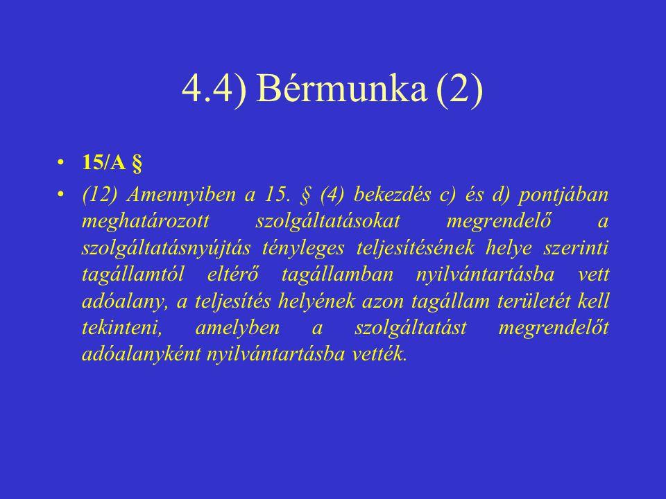 4.4) Bérmunka (2) •15/A § •(12) Amennyiben a 15. § (4) bekezdés c) és d) pontjában meghatározott szolgáltatásokat megrendelő a szolgáltatásnyújtás tén