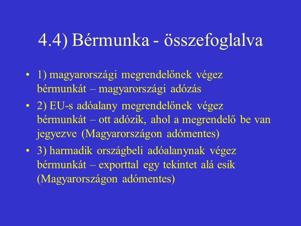 4.4) Bérmunka - összefoglalva •1) magyarországi megrendelőnek végez bérmunkát – magyarországi adózás •2) EU-s adóalany megrendelőnek végez bérmunkát –