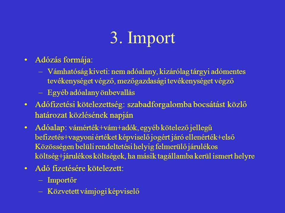 3. Import •Adózás formája: –Vámhatóság kiveti: nem adóalany, kizárólag tárgyi adómentes tevékenységet végző, mezőgazdasági tevékenységet végző –Egyéb