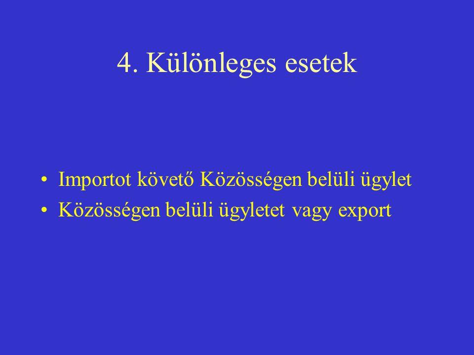 4. Különleges esetek •Importot követő Közösségen belüli ügylet •Közösségen belüli ügyletet vagy export