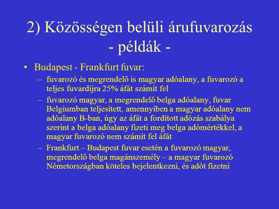 2) Közösségen belüli árufuvarozás - példák - •Budapest - Frankfurt fuvar: –fuvarozó és megrendelő is magyar adóalany, a fuvarozó a teljes fuvardíjra 2