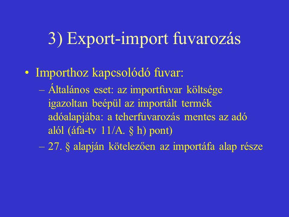 3) Export-import fuvarozás •Importhoz kapcsolódó fuvar: –Általános eset: az importfuvar költsége igazoltan beépül az importált termék adóalapjába: a t