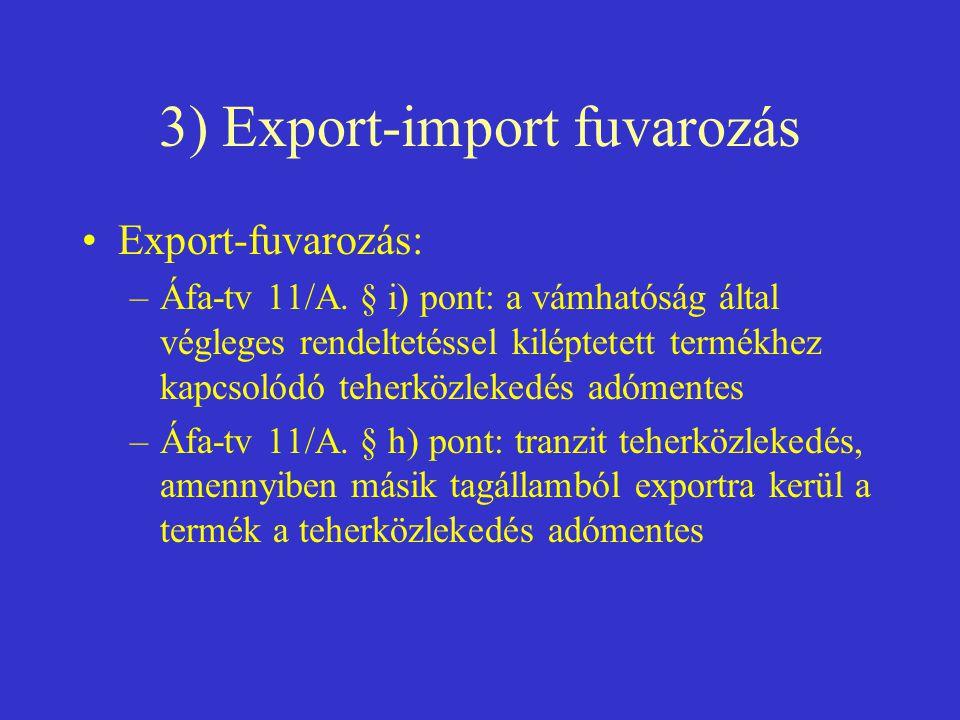 3) Export-import fuvarozás •Export-fuvarozás: –Áfa-tv 11/A. § i) pont: a vámhatóság által végleges rendeltetéssel kiléptetett termékhez kapcsolódó teh