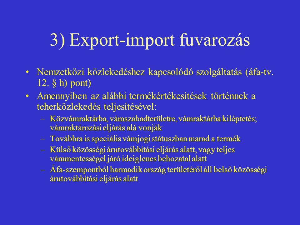 3) Export-import fuvarozás •Nemzetközi közlekedéshez kapcsolódó szolgáltatás (áfa-tv. 12. § h) pont) •Amennyiben az alábbi termékértékesítések történn