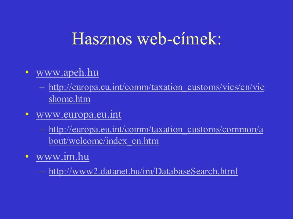 Hasznos web-címek: •www.apeh.huwww.apeh.hu –http://europa.eu.int/comm/taxation_customs/vies/en/vie shome.htmhttp://europa.eu.int/comm/taxation_customs