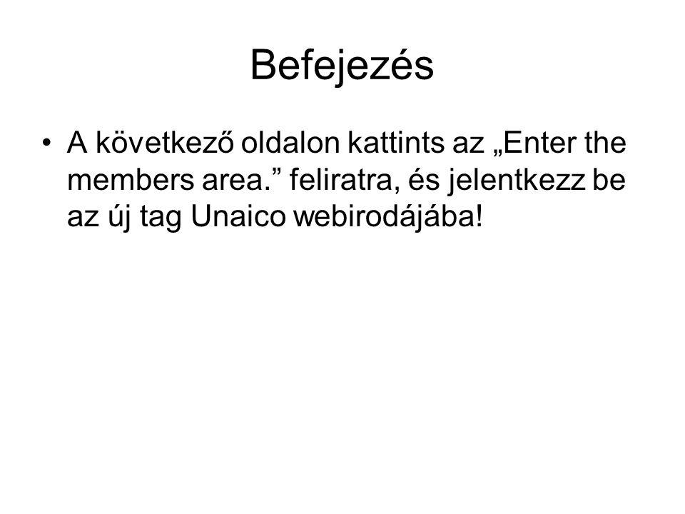"""Befejezés •A következő oldalon kattints az """"Enter the members area. feliratra, és jelentkezz be az új tag Unaico webirodájába!"""