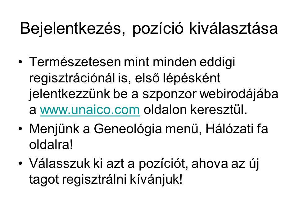 Bejelentkezés, pozíció kiválasztása •Természetesen mint minden eddigi regisztrációnál is, első lépésként jelentkezzünk be a szponzor webirodájába a www.unaico.com oldalon keresztül.www.unaico.com •Menjünk a Geneológia menü, Hálózati fa oldalra.