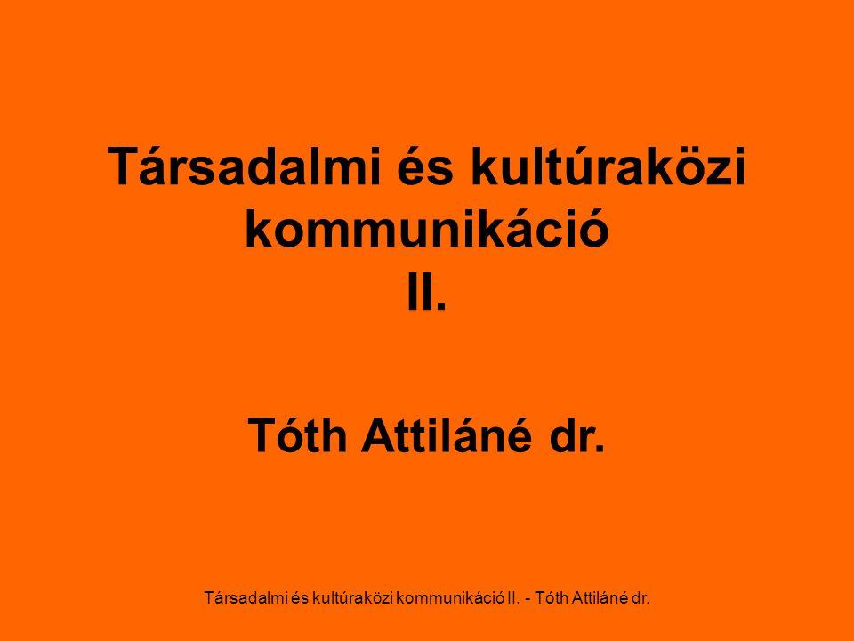 Társadalmi és kultúraközi kommunikáció II. - Tóth Attiláné dr.