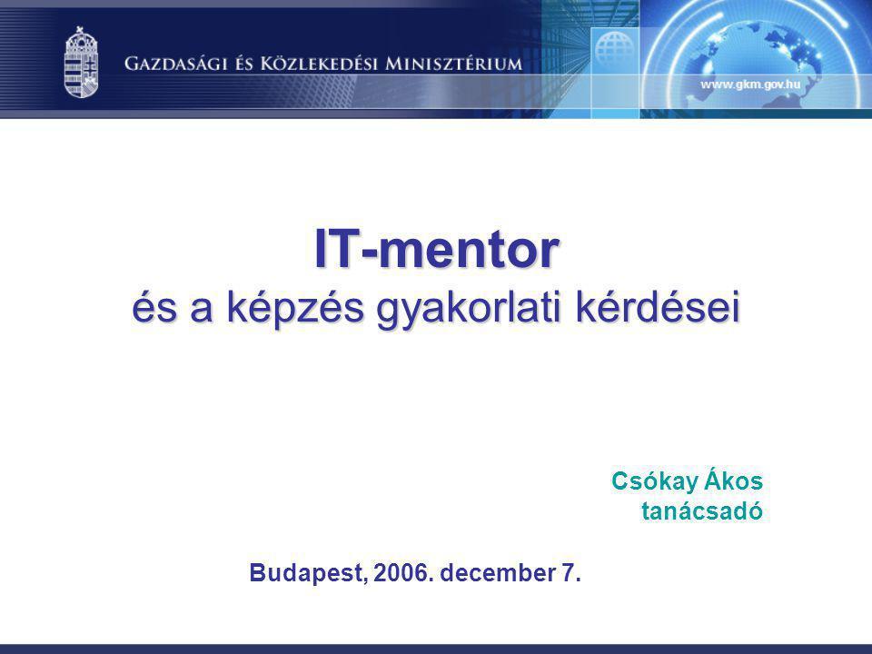 IT-mentor és a képzés gyakorlati kérdései Csókay Ákos tanácsadó Budapest, 2006. december 7.