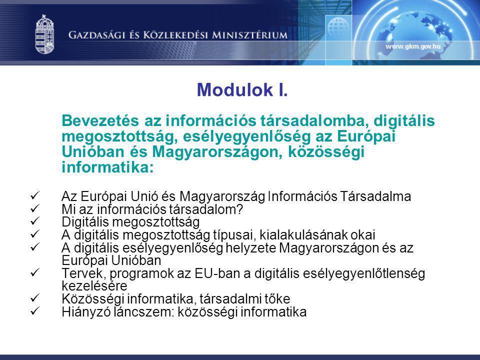 Modulok I. Bevezetés az információs társadalomba, digitális megosztottság, esélyegyenlőség az Európai Unióban és Magyarországon, közösségi informatika