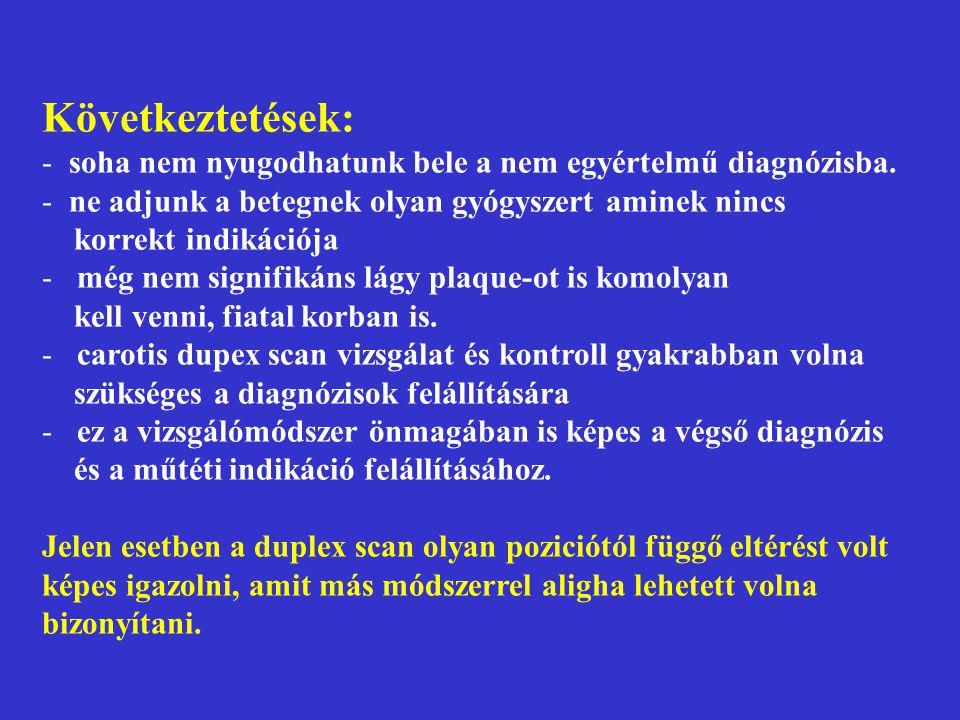 Következtetések: - soha nem nyugodhatunk bele a nem egyértelmű diagnózisba. - ne adjunk a betegnek olyan gyógyszert aminek nincs korrekt indikációja -