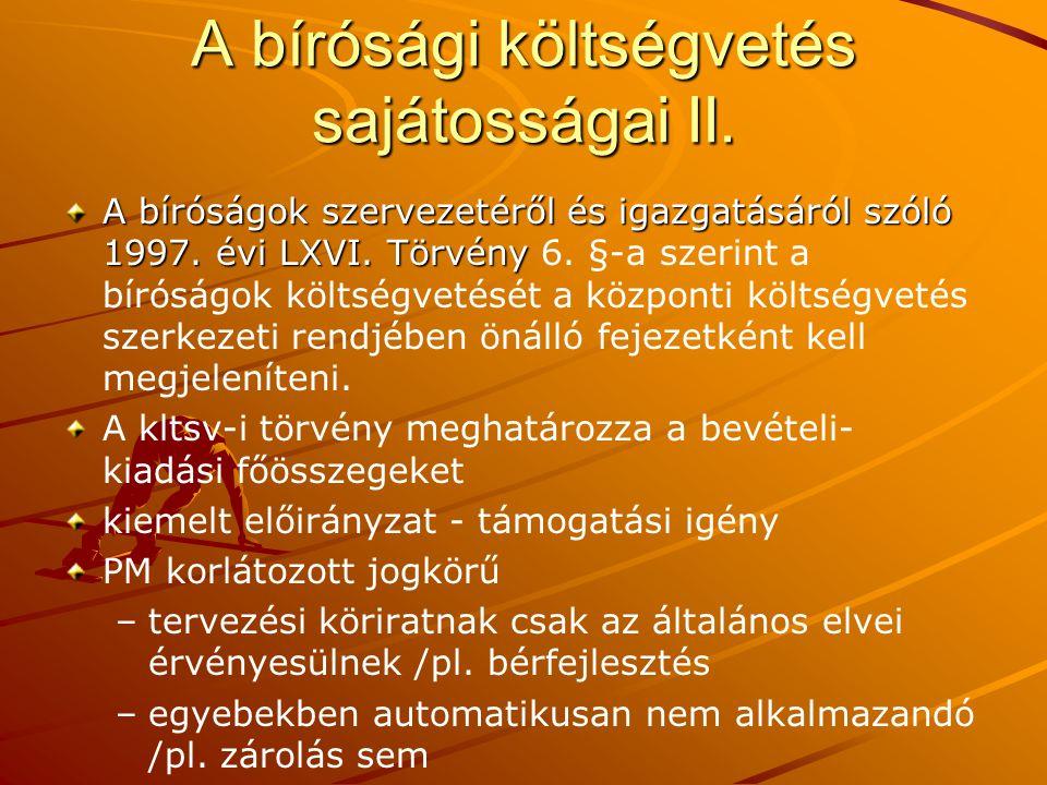 A bírósági költségvetés sajátosságai II. A bíróságok szervezetéről és igazgatásáról szóló 1997. évi LXVI. Törvény A bíróságok szervezetéről és igazgat