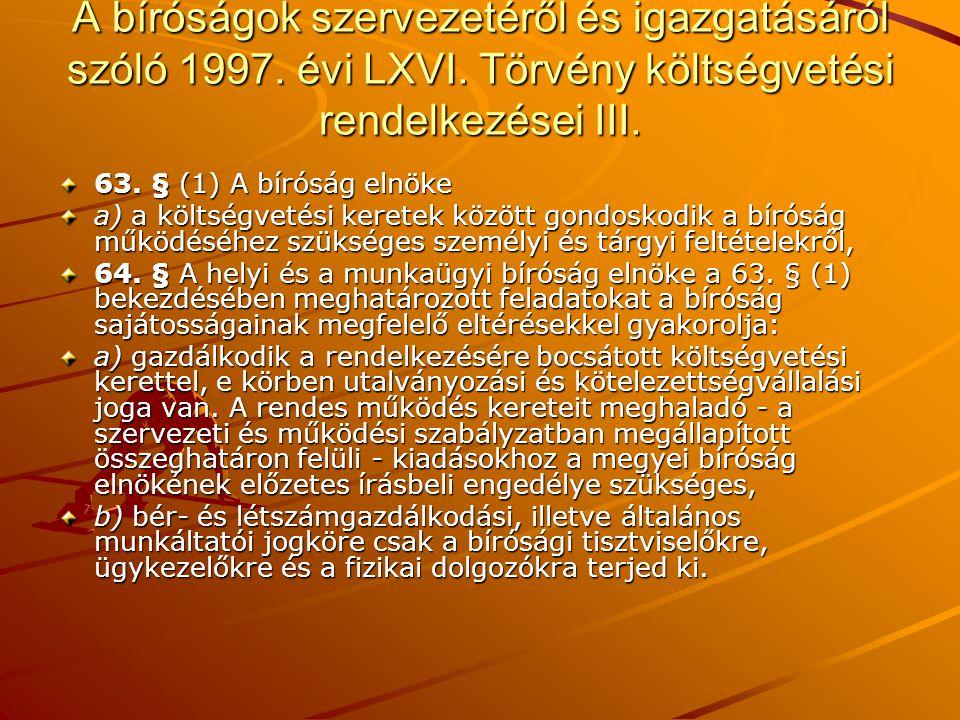 A bíróságok szervezetéről és igazgatásáról szóló 1997. évi LXVI. Törvény költségvetési rendelkezései III. 63. § (1) A bíróság elnöke a) a költségvetés