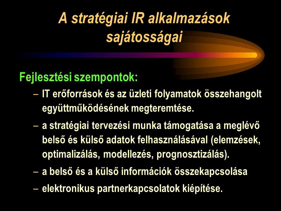 A stratégiai IR alkalmazások sajátosságai Fejlesztési szempontok: – IT erőforrások és az üzleti folyamatok összehangolt együttműködésének megteremtése.