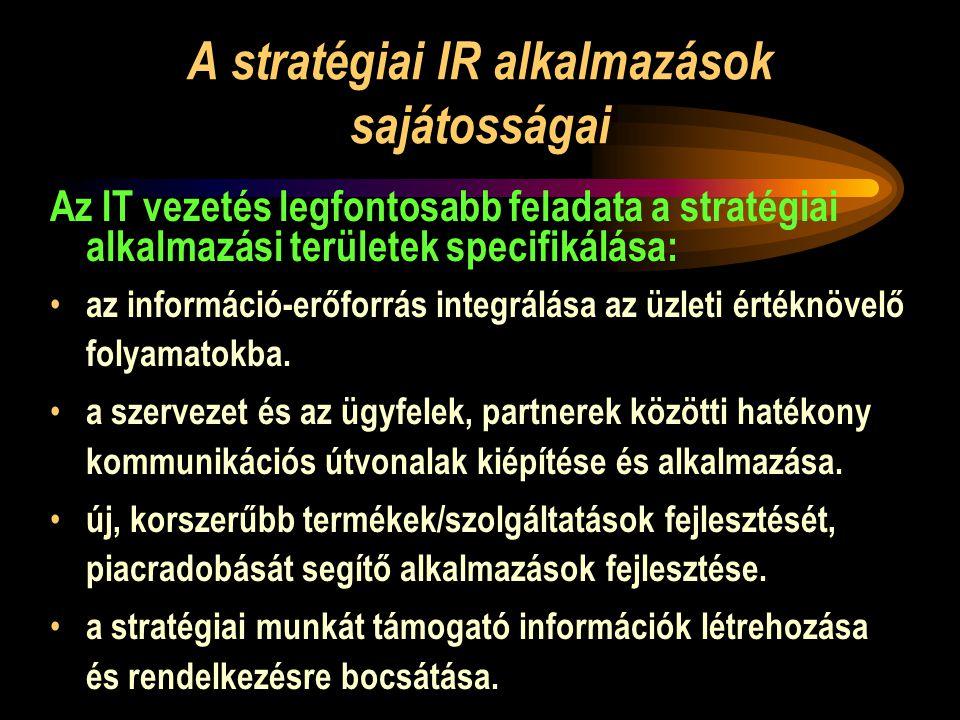 A stratégiai IR alkalmazások sajátosságai Az IT vezetés legfontosabb feladata a stratégiai alkalmazási területek specifikálása: • az információ-erőforrás integrálása az üzleti értéknövelő folyamatokba.