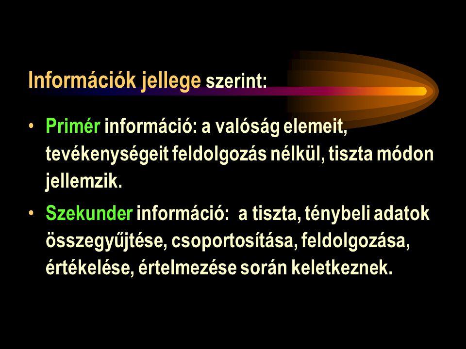 Információk jellege szerint: • Primér információ: a valóság elemeit, tevékenységeit feldolgozás nélkül, tiszta módon jellemzik.