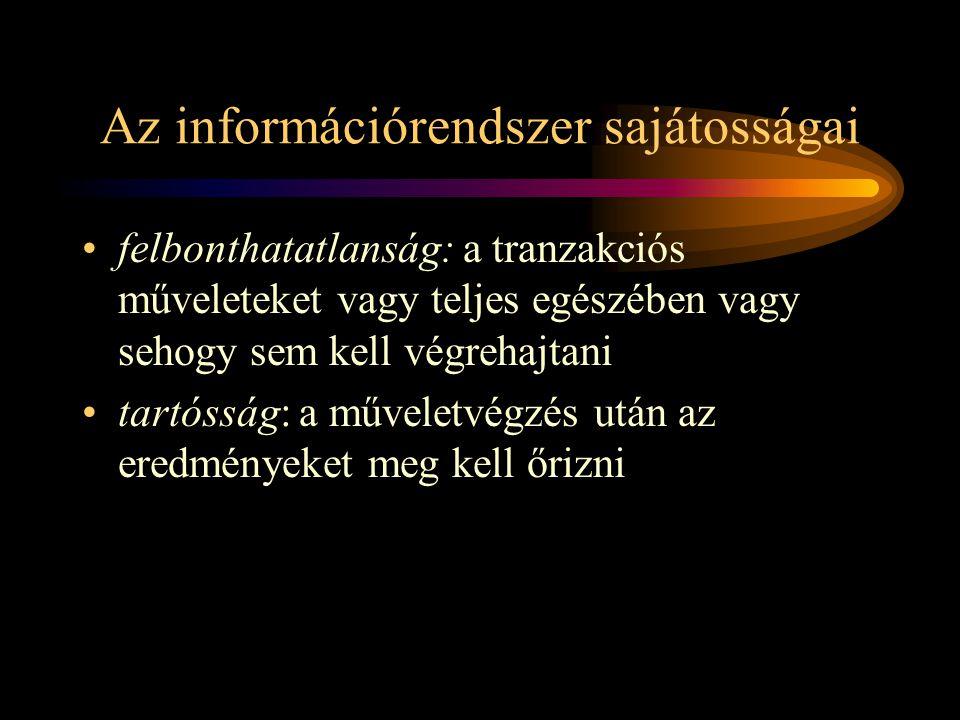 Az információrendszer sajátosságai •felbonthatatlanság: a tranzakciós műveleteket vagy teljes egészében vagy sehogy sem kell végrehajtani •tartósság: a műveletvégzés után az eredményeket meg kell őrizni