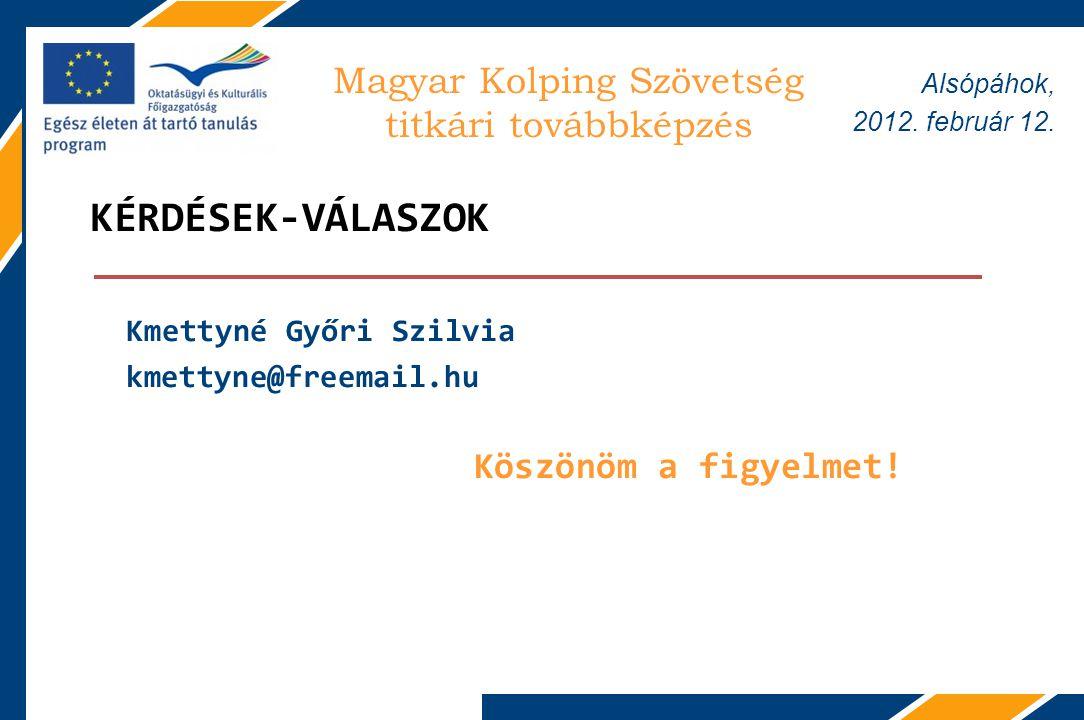 KÉRDÉSEK-VÁLASZOK Kmettyné Győri Szilvia kmettyne@freemail.hu Köszönöm a figyelmet.