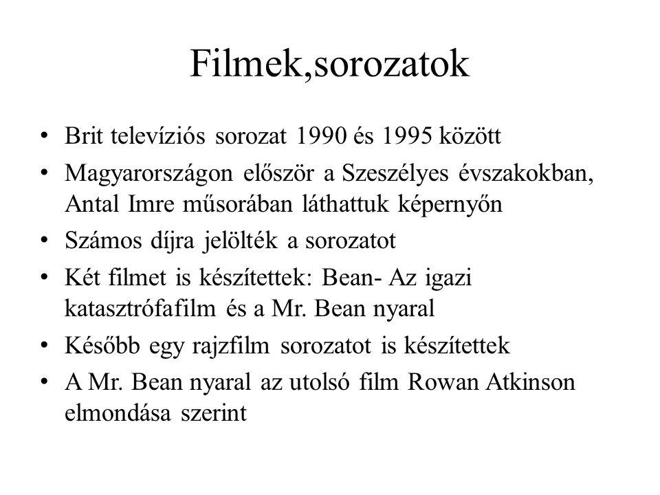Filmek,sorozatok • Brit televíziós sorozat 1990 és 1995 között • Magyarországon először a Szeszélyes évszakokban, Antal Imre műsorában láthattuk képernyőn • Számos díjra jelölték a sorozatot • Két filmet is készítettek: Bean- Az igazi katasztrófafilm és a Mr.