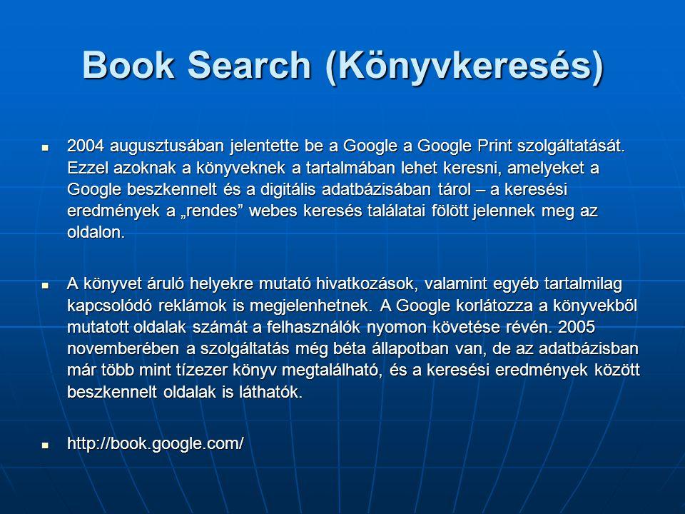 Book Search (Könyvkeresés)  2004 augusztusában jelentette be a Google a Google Print szolgáltatását. Ezzel azoknak a könyveknek a tartalmában lehet k
