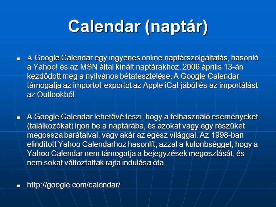 Calendar (naptár)  A Google Calendar egy ingyenes online naptárszolgáltatás, hasonló a Yahoo! és az MSN által kínált naptárakhoz. 2006 április 13-án