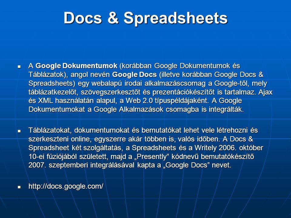 Docs & Spreadsheets  A Google Dokumentumok (korábban Google Dokumentumok és Táblázatok), angol nevén Google Docs (illetve korábban Google Docs & Spre