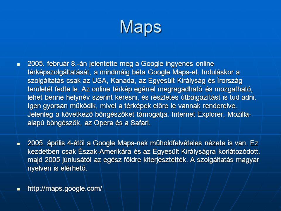 Maps  2005. február 8.-án jelentette meg a Google ingyenes online térképszolgáltatását, a mindmáig béta Google Maps-et. Induláskor a szolgáltatás csa