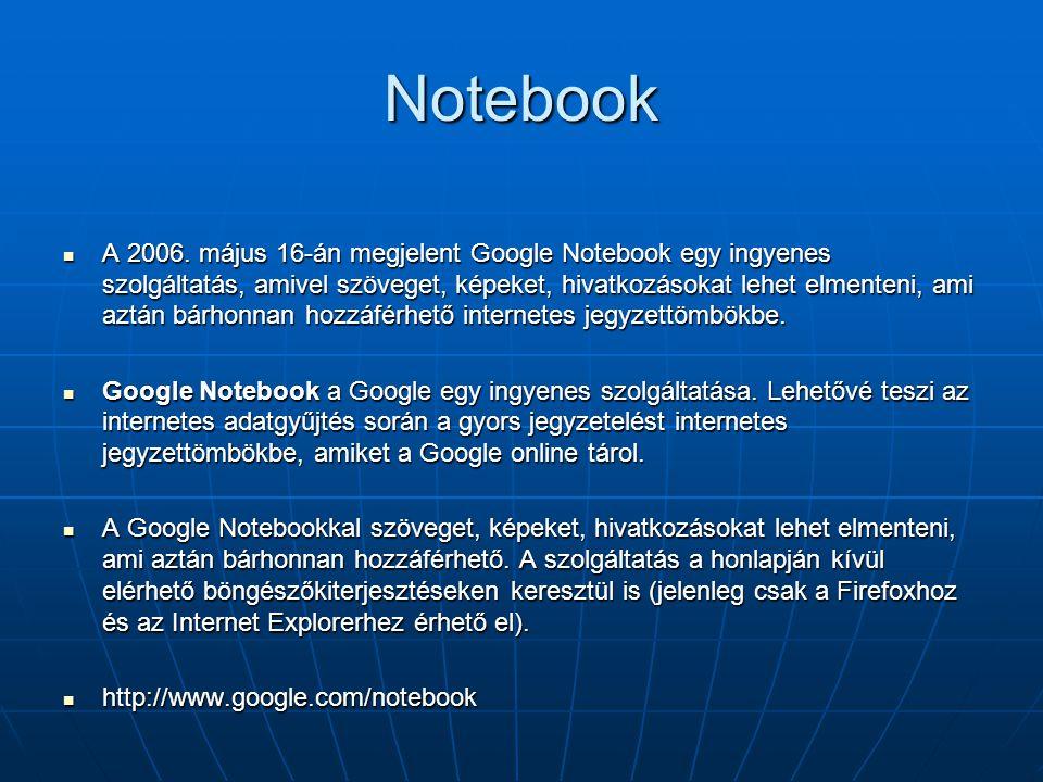 Notebook  A 2006. május 16-án megjelent Google Notebook egy ingyenes szolgáltatás, amivel szöveget, képeket, hivatkozásokat lehet elmenteni, ami aztá