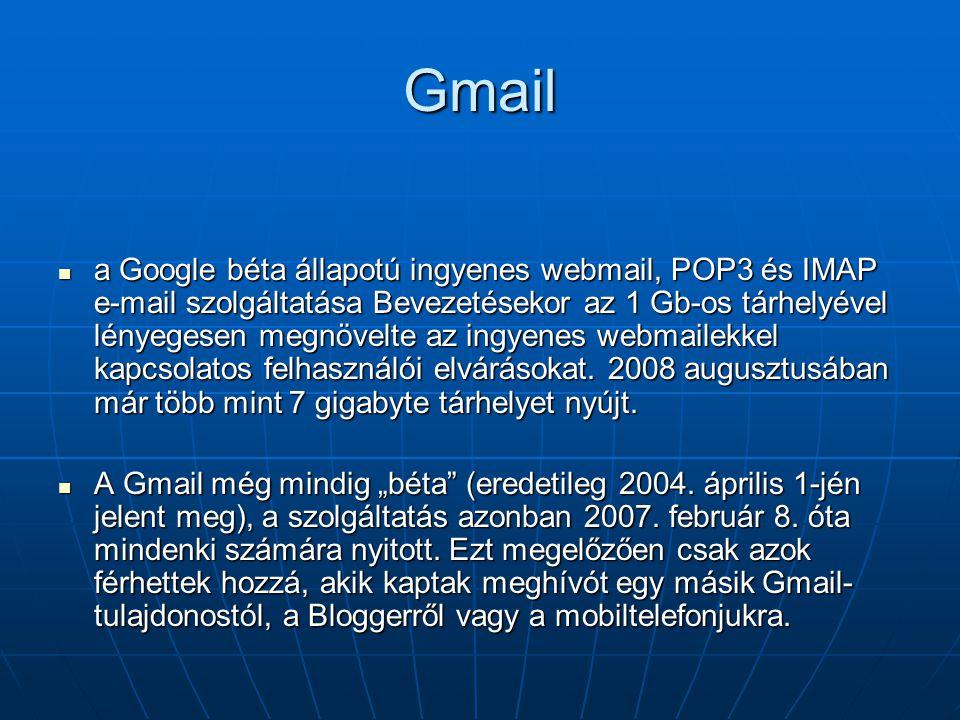 Gmail  a Google béta állapotú ingyenes webmail, POP3 és IMAP e-mail szolgáltatása Bevezetésekor az 1 Gb-os tárhelyével lényegesen megnövelte az ingye