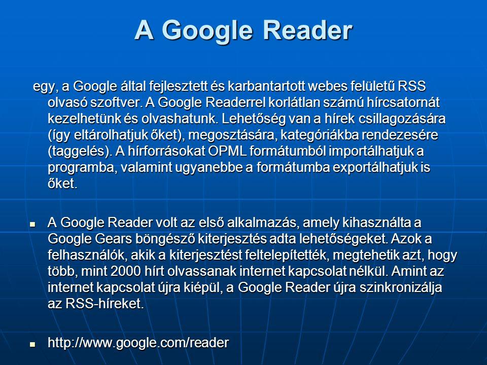 A Google Reader egy, a Google által fejlesztett és karbantartott webes felületű RSS olvasó szoftver. A Google Readerrel korlátlan számú hírcsatornát k