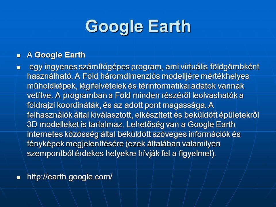 Google Earth  A Google Earth  egy ingyenes számítógépes program, ami virtuális földgömbként használható. A Föld háromdimenziós modelljére mértékhely