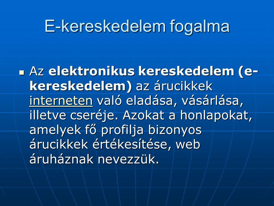 E-kereskedelem fogalma  Az elektronikus kereskedelem (e- kereskedelem) az árucikkek interneten való eladása, vásárlása, illetve cseréje. Azokat a hon