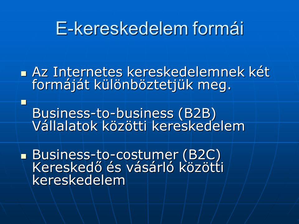 E-kereskedelem formái  Az Internetes kereskedelemnek két formáját különböztetjük meg.  Business-to-business (B2B) Vállalatok közötti kereskedelem 