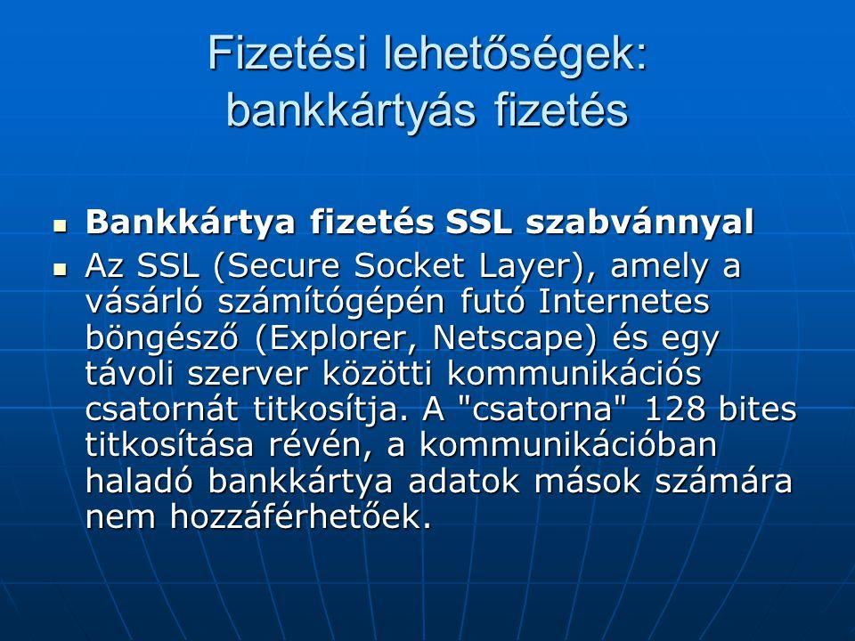 Fizetési lehetőségek: bankkártyás fizetés  Bankkártya fizetés SSL szabvánnyal  Az SSL (Secure Socket Layer), amely a vásárló számítógépén futó Inter