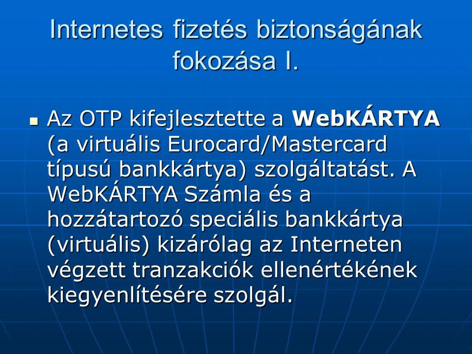 Internetes fizetés biztonságának fokozása I.  Az OTP kifejlesztette a WebKÁRTYA (a virtuális Eurocard/Mastercard típusú bankkártya) szolgáltatást. A