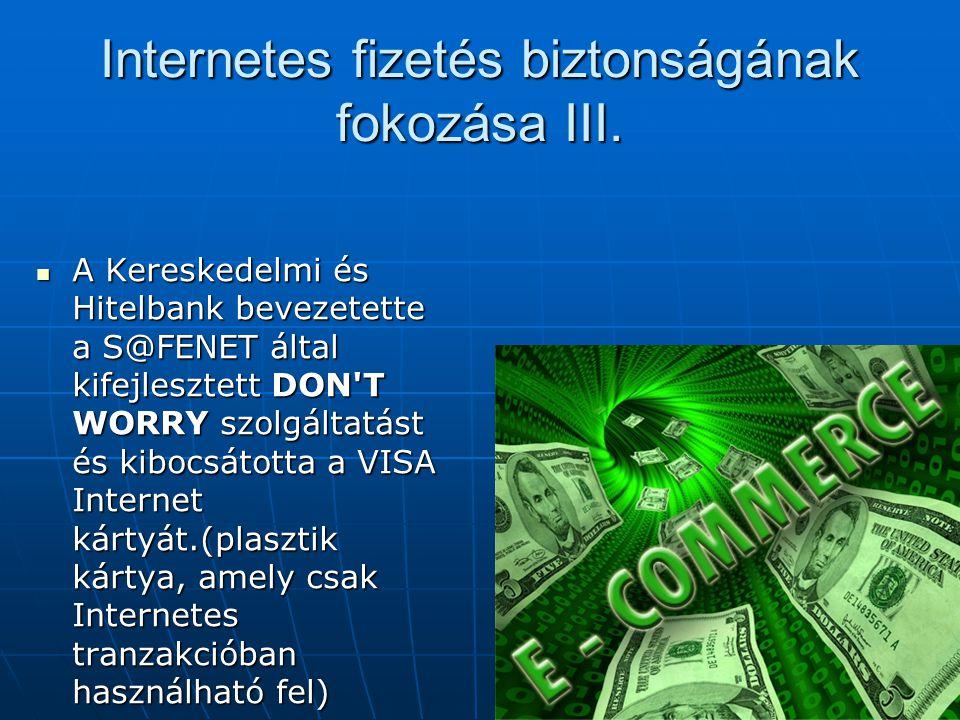 Internetes fizetés biztonságának fokozása III.  A Kereskedelmi és Hitelbank bevezetette a S@FENET által kifejlesztett DON'T WORRY szolgáltatást és ki