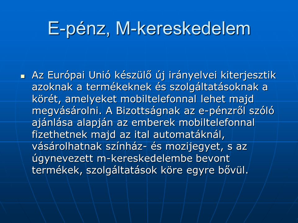 E-pénz, M-kereskedelem  Az Európai Unió készülő új irányelvei kiterjesztik azoknak a termékeknek és szolgáltatásoknak a körét, amelyeket mobiltelefon
