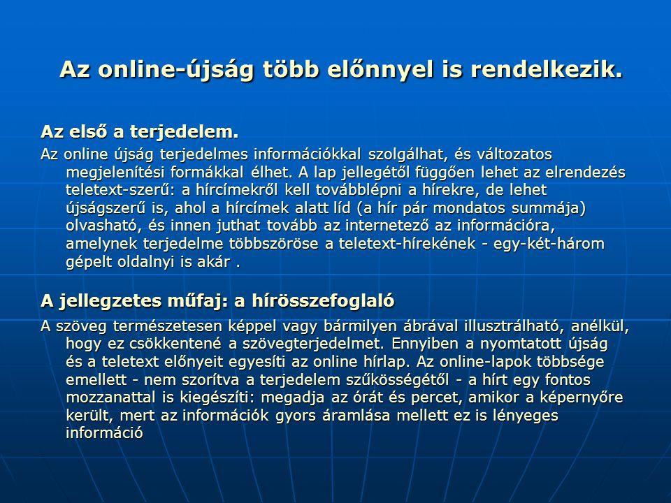 Az online-újság több előnnyel is rendelkezik. Az online-újság több előnnyel is rendelkezik. Az első a terjedelem. Az online újság terjedelmes informác