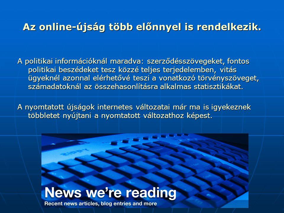 Az online-újság több előnnyel is rendelkezik. A politikai információknál maradva: szerződésszövegeket, fontos politikai beszédeket tesz közzé teljes t