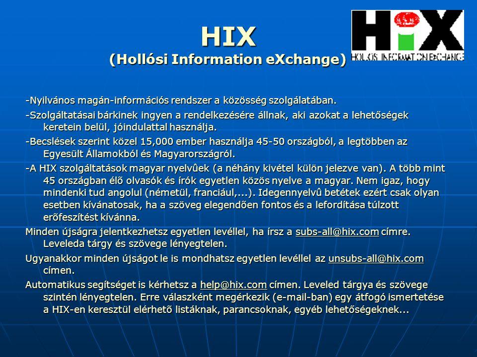 HIX (Hollósi Information eXchange) -Nyilvános magán-információs rendszer a közösség szolgálatában. -Szolgáltatásai bárkinek ingyen a rendelkezésére ál