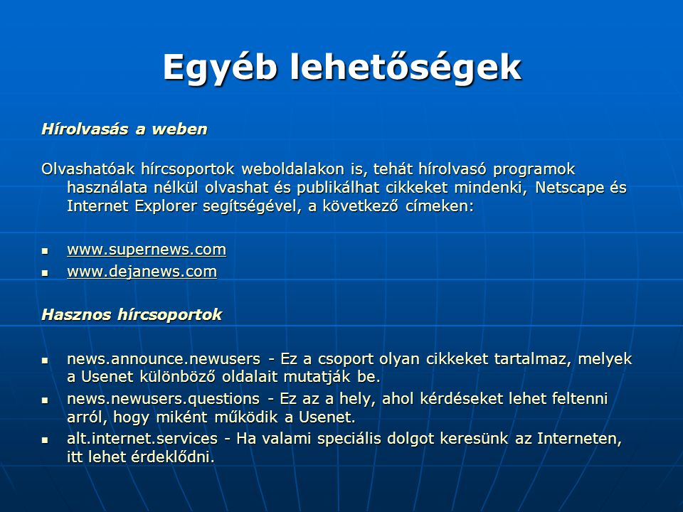 Egyéb lehetőségek Hírolvasás a weben Olvashatóak hírcsoportok weboldalakon is, tehát hírolvasó programok használata nélkül olvashat és publikálhat cik