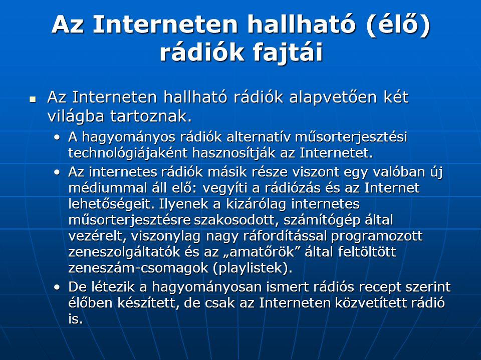 Az Interneten hallható (élő) rádiók fajtái  Az Interneten hallható rádiók alapvetően két világba tartoznak. •A hagyományos rádiók alternatív műsorter