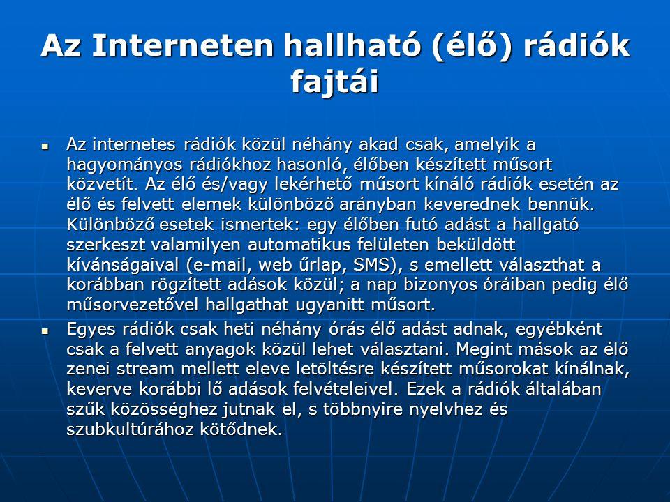 Az Interneten hallható (élő) rádiók fajtái  Az internetes rádiók közül néhány akad csak, amelyik a hagyományos rádiókhoz hasonló, élőben készített mű